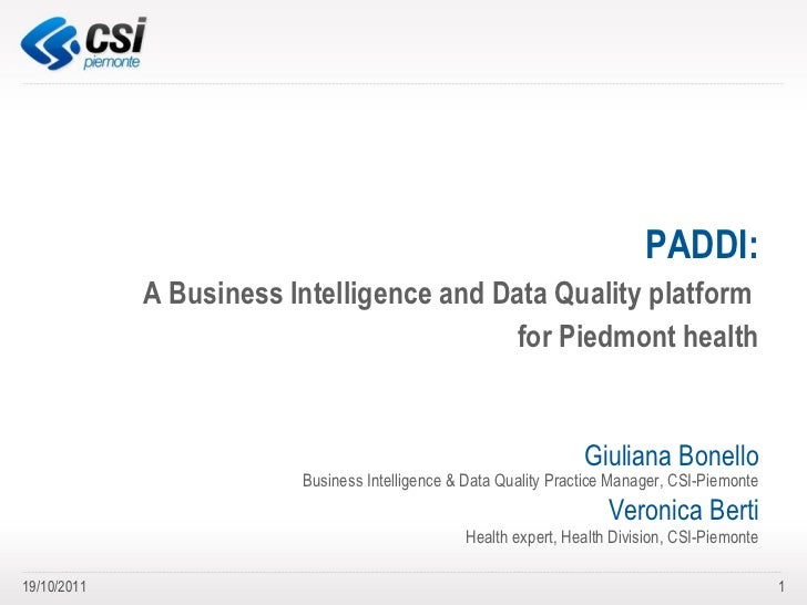 PADDI: A Business Intelligence and Data Quality platform  for Piedmont health Giuliana Bonello Business Intelligence & Dat...