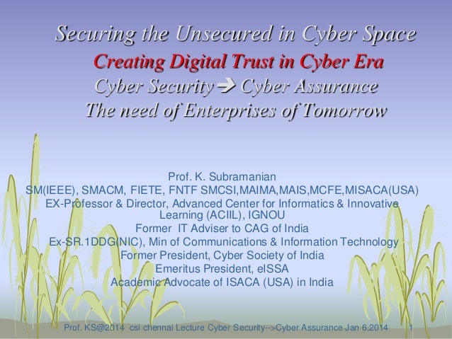 Securing the Unsecured in Cyber Space Creating Digital Trust in Cyber Era Cyber Security Cyber Assurance The need of Ente...