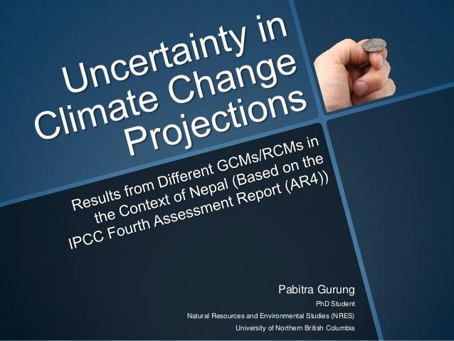 Pabitra Gurung PhD Student Natural Resources and Environmental Studies (NRES) University of Northern British Columbia