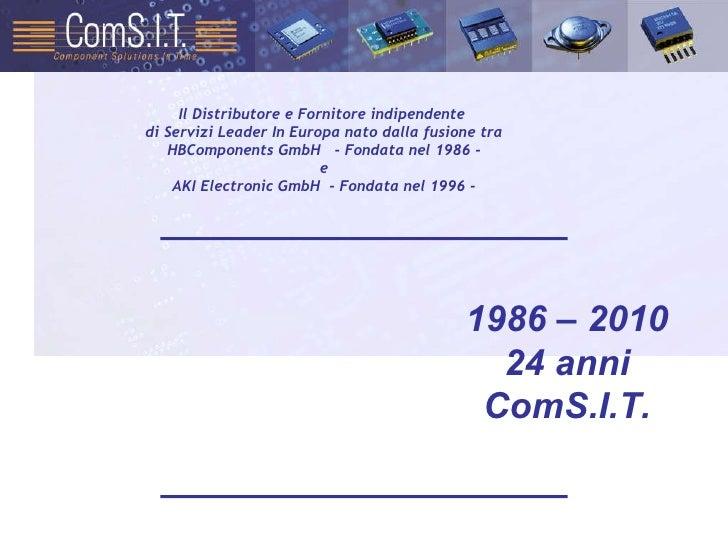 1986 – 2010 24 anni ComS.I.T. Il Distributore e Fornitore indipendente  di Servizi Leader In Europa nato dalla fusione tra...