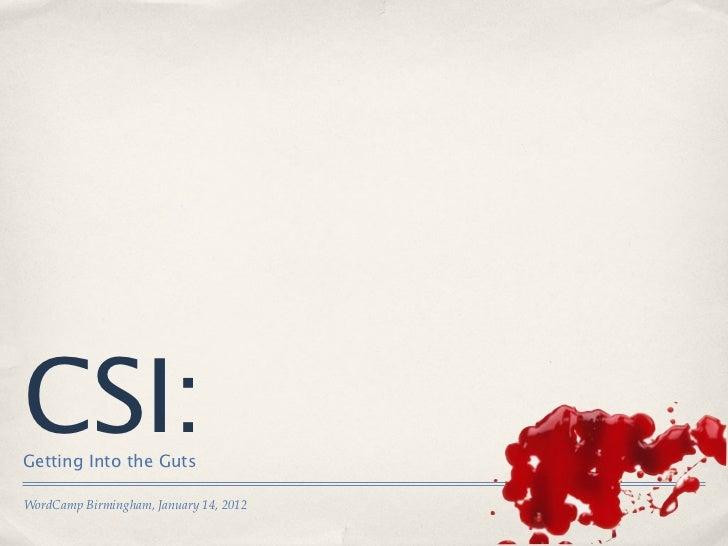 CSI:Getting Into the GutsWordCamp Birmingham, January 14, 2012