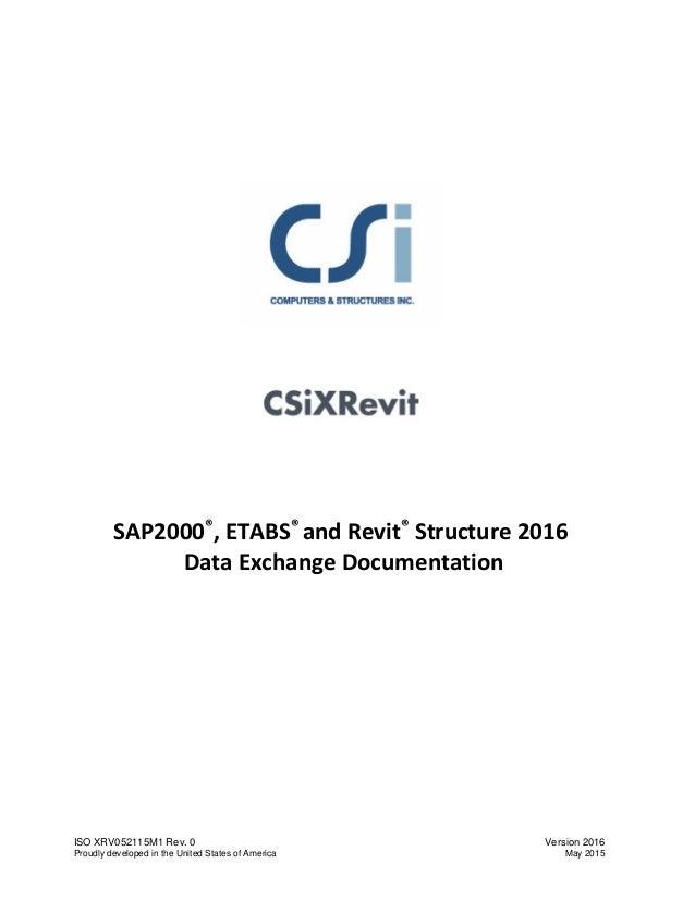 SAP2000®, ETABS® and Revit® Structure 2016 Data Exchange Documentation ISO XRV052115M1 Rev. 0 Version 2016 Proudly develop...