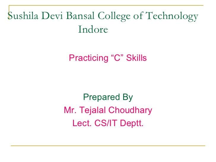 "Sushila Devi Bansal College of Technology   Indore <ul><li>Practicing ""C"" Skills </li></ul><ul><li>Prepared By </li></ul><..."