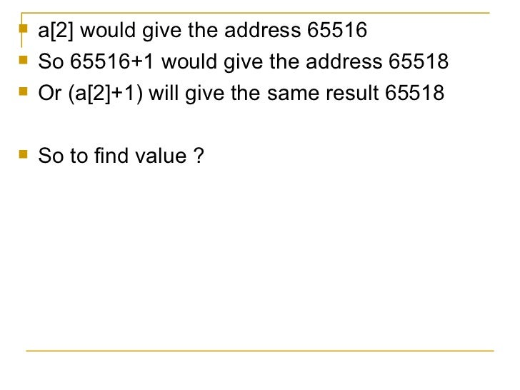 <ul><li>a[2] would give the address 65516 </li></ul><ul><li>So 65516+1 would give the address 65518 </li></ul><ul><li>Or (...