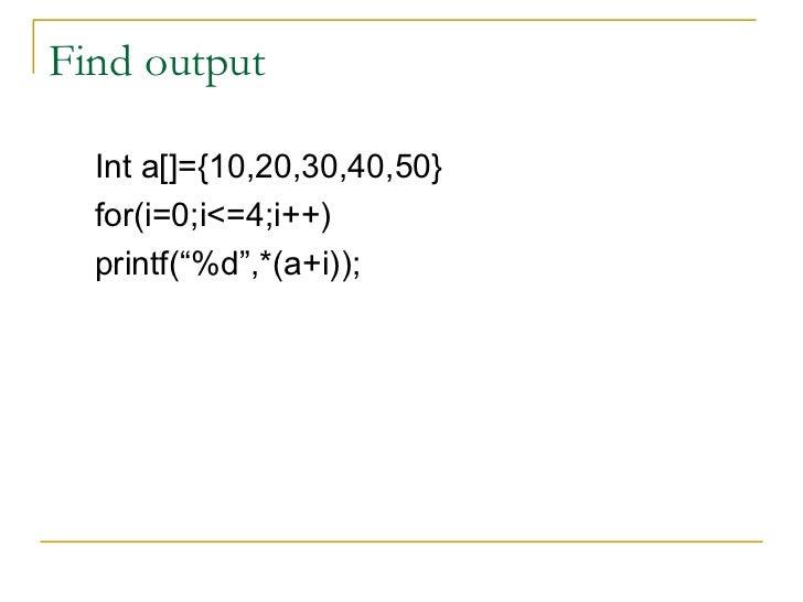 """<ul><li>Int a[]={10,20,30,40,50} </li></ul><ul><li>for(i=0;i<=4;i++) </li></ul><ul><li>printf(""""%d"""",*(a+i)); </li></ul>Find..."""