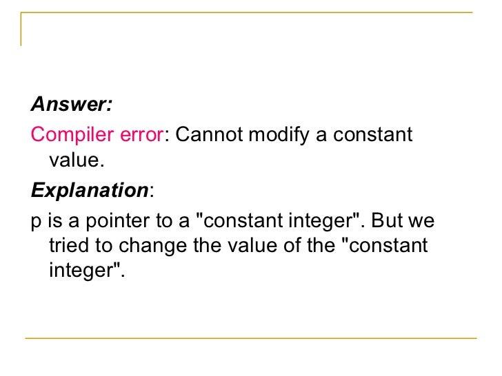 <ul><li>Answer: </li></ul><ul><li>Compiler error : Cannot modify a constant value. </li></ul><ul><li>Explanation : </li></...