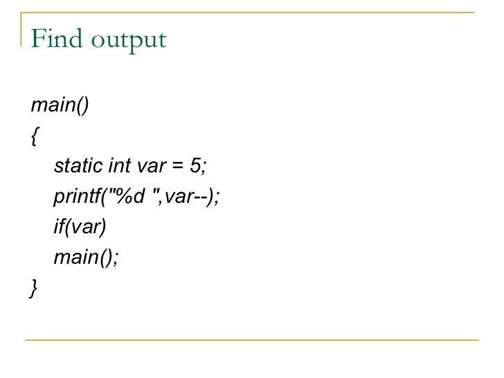 Find output <ul><li>main() </li></ul><ul><li>{ </li></ul><ul><li>static int var = 5; </li></ul><ul><li>printf(&quot;%d &qu...