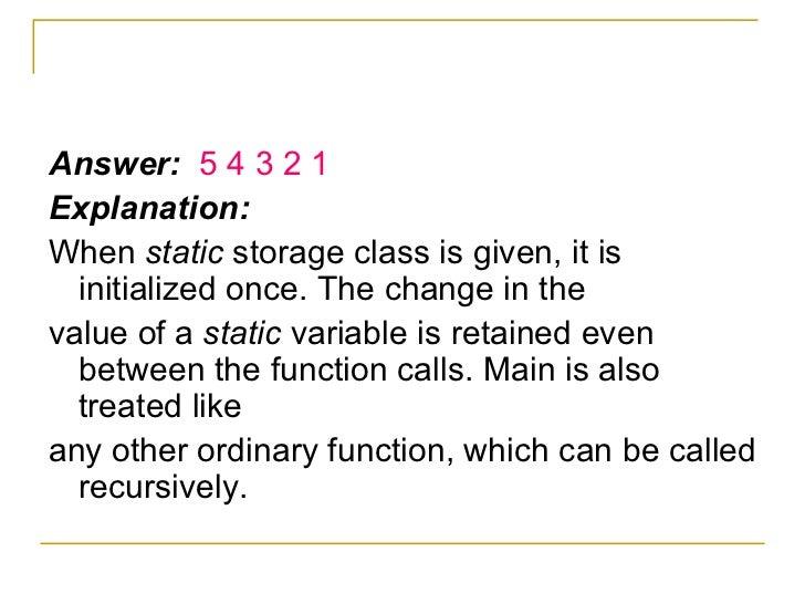 <ul><li>Answer:  5 4 3 2 1 </li></ul><ul><li>Explanation: </li></ul><ul><li>When  static  storage class is given, it is in...