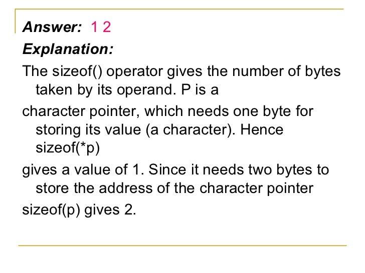 <ul><li>Answer:  1 2 </li></ul><ul><li>Explanation: </li></ul><ul><li>The sizeof() operator gives the number of bytes take...