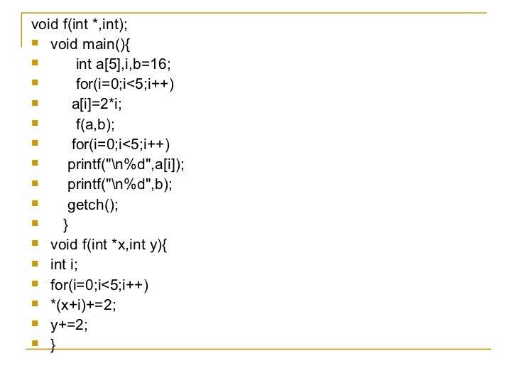 <ul><li>void f(int *,int); </li></ul><ul><li>void main(){ </li></ul><ul><li>int a[5],i,b=16; </li></ul><ul><li>for(i=0;i<5...