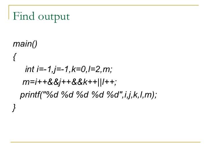 Find output <ul><li>main() </li></ul><ul><li>{ </li></ul><ul><li>int i=-1,j=-1,k=0,l=2,m; </li></ul><ul><li>m=i++&&j++&&k+...