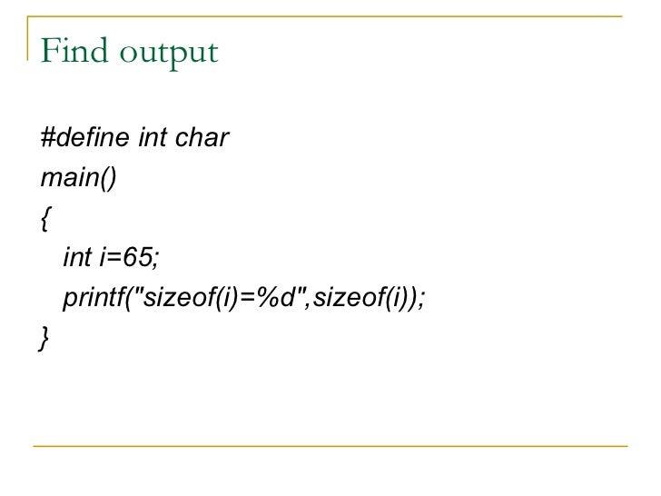 Find output <ul><li>#define int char </li></ul><ul><li>main() </li></ul><ul><li>{ </li></ul><ul><li>int i=65; </li></ul><u...
