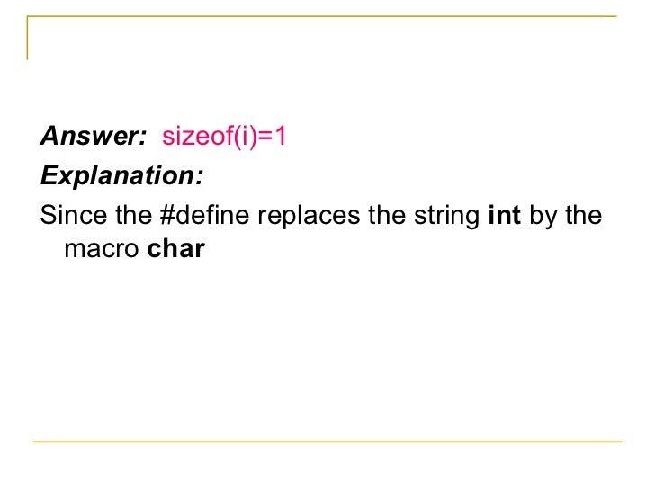 <ul><li>Answer:  sizeof(i)=1 </li></ul><ul><li>Explanation: </li></ul><ul><li>Since the #define replaces the string  int  ...