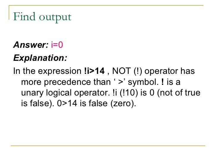 Find output <ul><li>Answer:  i=0 </li></ul><ul><li>Explanation: </li></ul><ul><li>In the expression  !i>14  , NOT (!) oper...