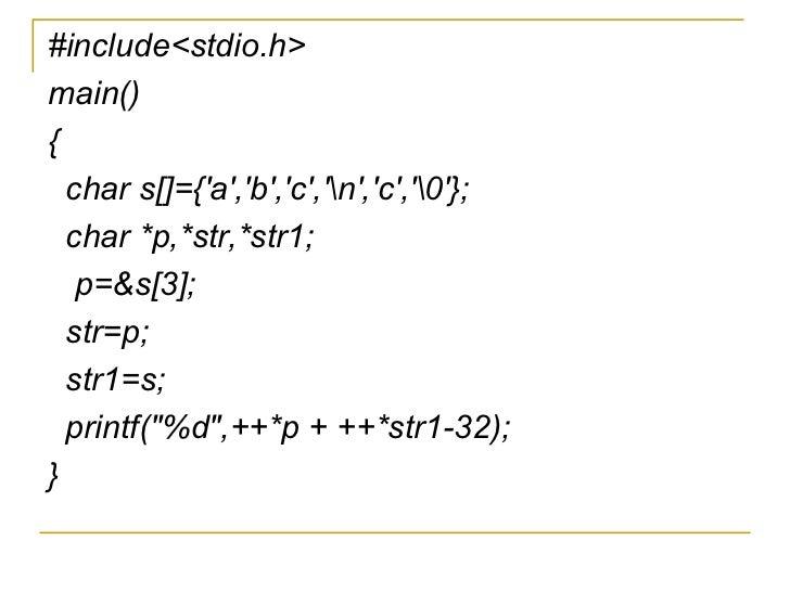 <ul><li>#include<stdio.h> </li></ul><ul><li>main() </li></ul><ul><li>{ </li></ul><ul><li>char s[]={'a','b','c','n','c','0'...