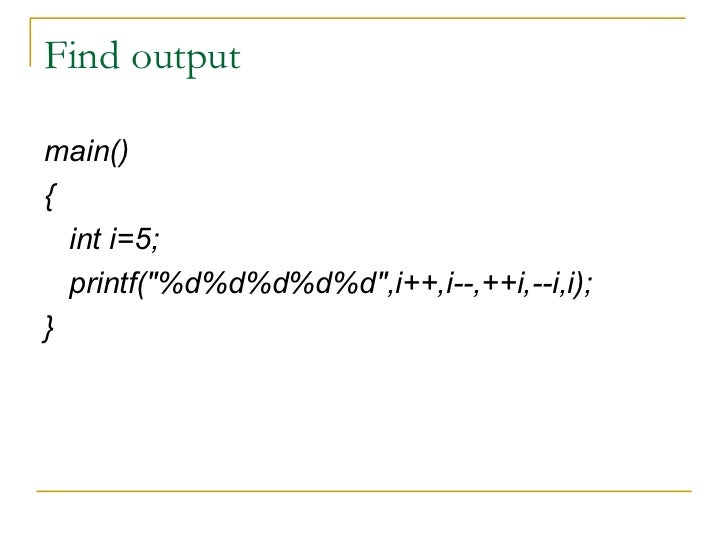 Find output <ul><li>main() </li></ul><ul><li>{ </li></ul><ul><li>int i=5; </li></ul><ul><li>printf(&quot;%d%d%d%d%d&quot;,...