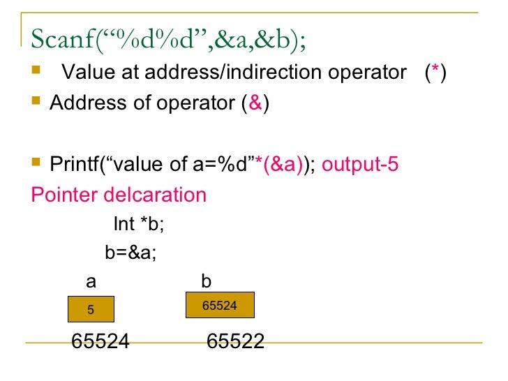 """Scanf(""""%d%d"""",&a,&b); <ul><li>Value at address/indirection operator  ( * ) </li></ul><ul><li>Address of operator ( & ) </li..."""