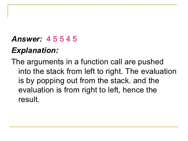 <ul><li>Answer:  4 5 5 4 5 </li></ul><ul><li>Explanation: </li></ul><ul><li>The arguments in a function call are pushed in...