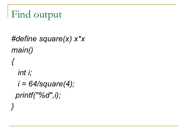 Find output <ul><li>#define square(x) x*x </li></ul><ul><li>main() </li></ul><ul><li>{ </li></ul><ul><li>int i; </li></ul>...