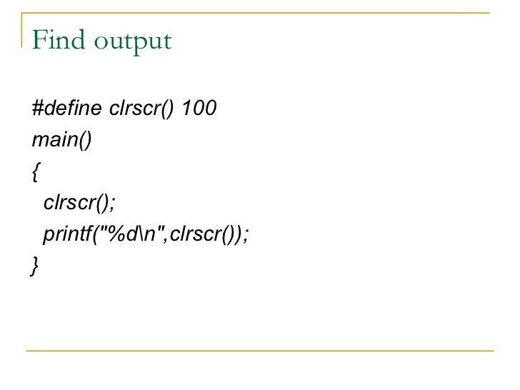 Find output <ul><li>#define clrscr() 100 </li></ul><ul><li>main() </li></ul><ul><li>{ </li></ul><ul><li>clrscr(); </li></u...