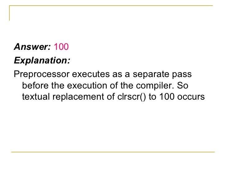 <ul><li>Answer:  100 </li></ul><ul><li>Explanation: </li></ul><ul><li>Preprocessor executes as a separate pass before the ...
