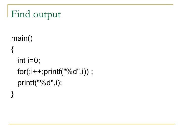 Find output <ul><li>main() </li></ul><ul><li>{ </li></ul><ul><li>int i=0; </li></ul><ul><li>for(;i++;printf(&quot;%d&quot;...
