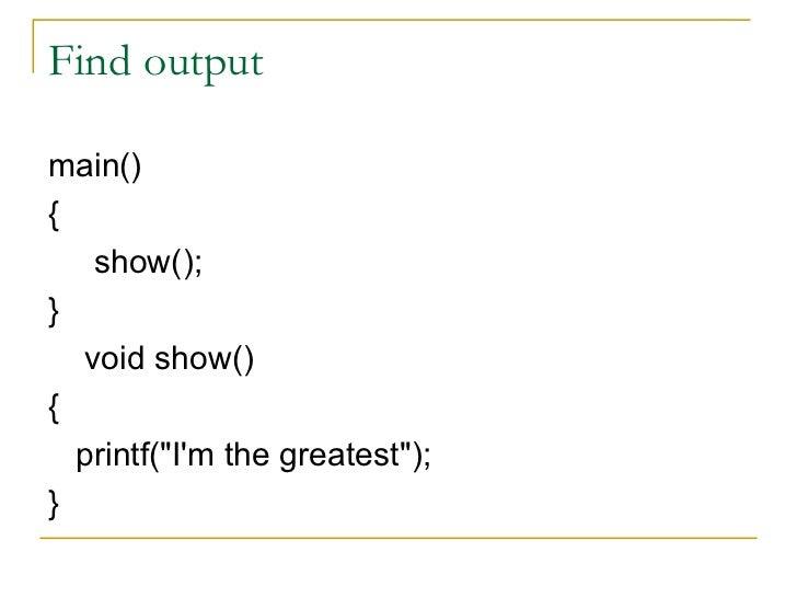Find output <ul><li>main() </li></ul><ul><li>{ </li></ul><ul><li>show(); </li></ul><ul><li>} </li></ul><ul><li>void show()...