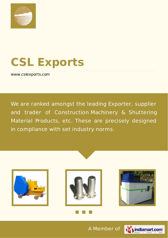 A Member of CSL Exports www.cslexports.com We are ranked amongst the leading Exporter, supplier and trader of Construction...