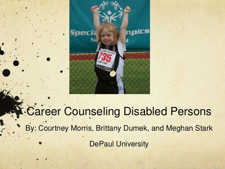 Career Counseling Disabled PersonsBy: Courtney Morris, Brittany Dumek, and Meghan StarkDePaul University<br />