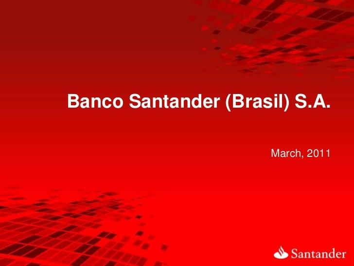 Banco Santander (Brasil) S.A.                      March, 2011