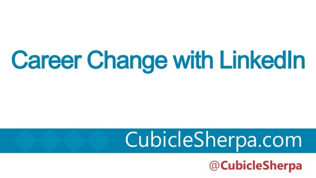 Career Change with LinkedInCubicleSherpa.com@CubicleSherpa
