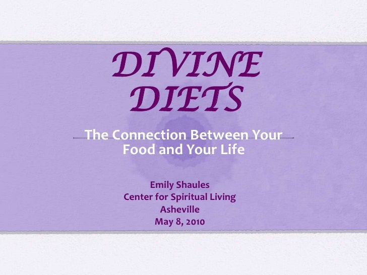DIVINE DIETS<br />The Connection Between Your Food and Your Life<br />Emily Shaules<br />Center for Spiritual Living Ashev...