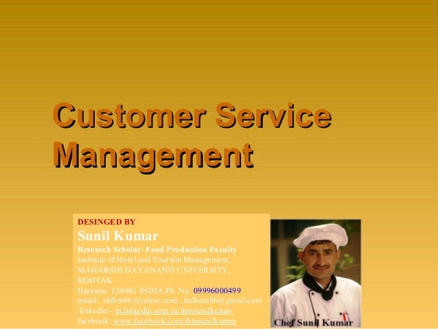 Customer ServiceCustomer Service ManagementManagement DESINGED BY Sunil Kumar Research Scholar/ Food Production Faculty In...