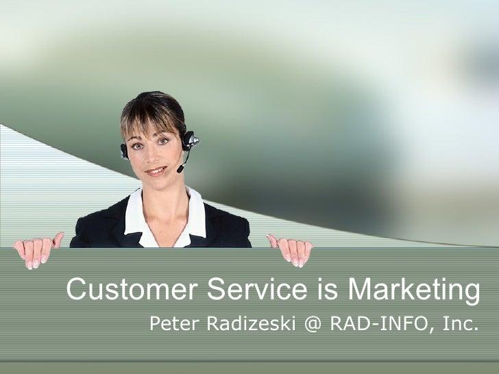 Customer Service is Marketing Peter Radizeski @ RAD-INFO, Inc.