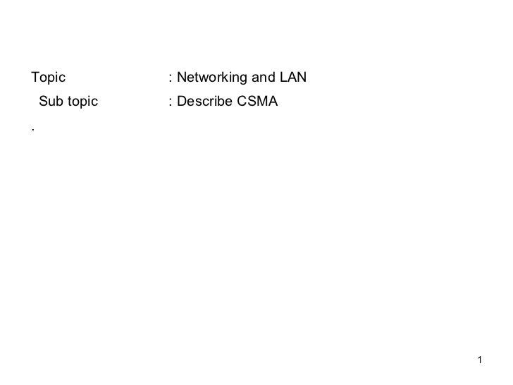 Topic           : Networking and LAN    Sub topic   : Describe CSMA.                                       1