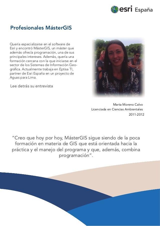 Profesionales MásterGIS Quería especializarse en el software de Esri y encontró MásterGIS, un máster que además ofrecía pr...