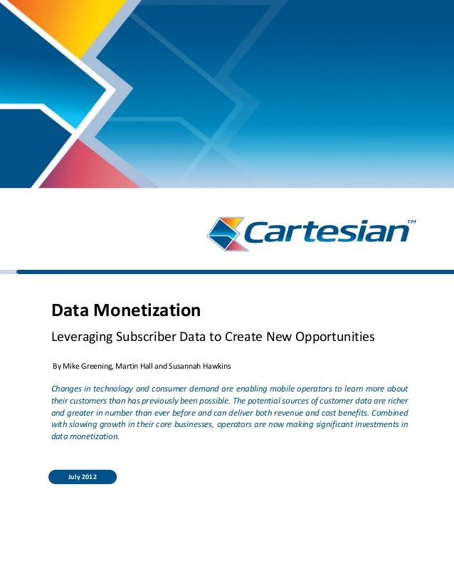 Data Monetization Leveraging Subscriber Data to Create New Opportunities By Mike Greening, Martin Hall and Susannah Hawkin...