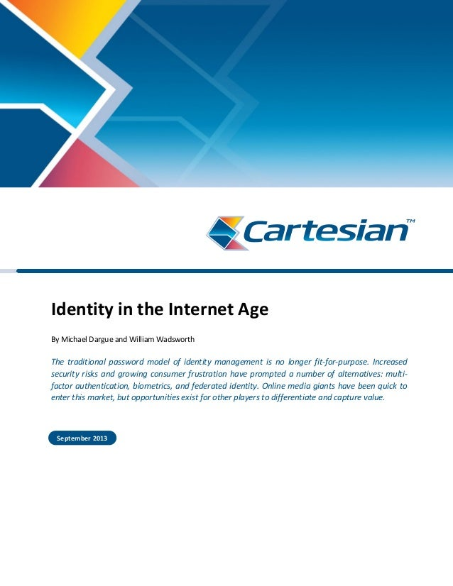 Identity in the Internet Age By Michael Dargue and William Wadsworth The traditional password model of identity management...