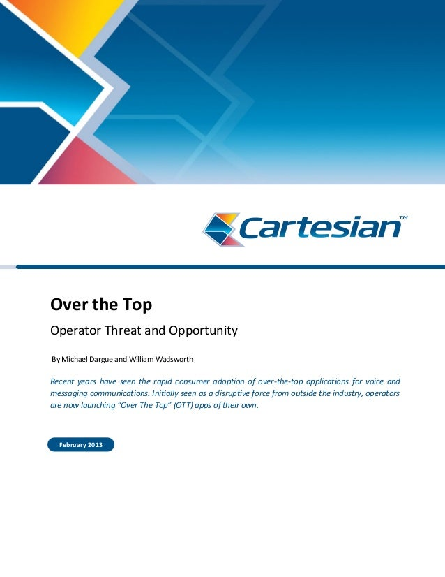 Over the Top Operator Threat and Opportunity By Michael Dargue and William Wadsworth Recent years have seen the rapid cons...