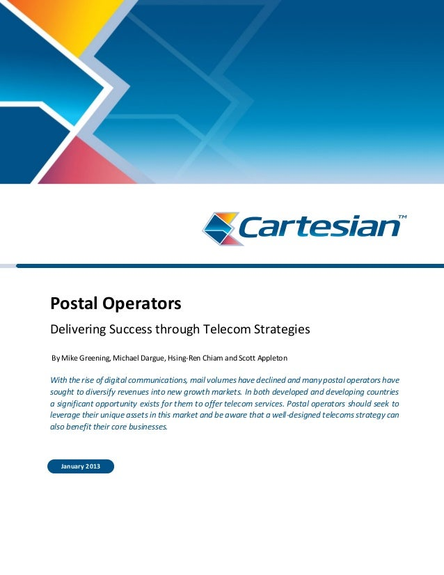 Postal Operators Delivering Success through Telecom Strategies By Mike Greening, Michael Dargue, Hsing-Ren Chiam and Scott...