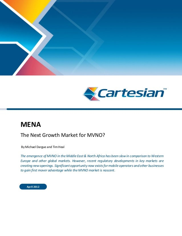 MENA The Next Growth Market for MVNO? By Michael Dargue and Tim Heal The emergence of MVNO in the Middle East & North Afri...