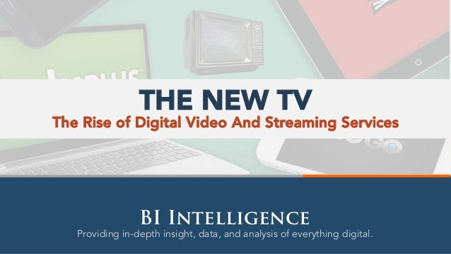 Providing in-depth insight, data, and analysis of everything digital. BI Intelligence The Rise of Digital Video And Stream...