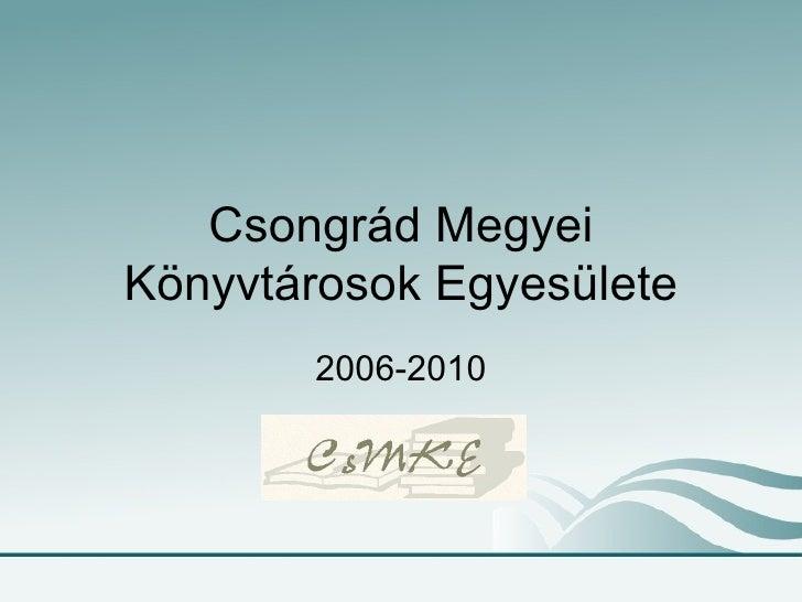 Csongrád Megyei Könyvtárosok Egyesülete 2006-2010