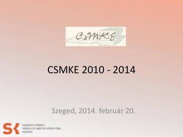 CSMKE 2010 - 2014  Szeged, 2014. február 20.
