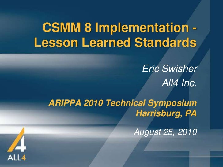 CSMM 8 Implementation -Lesson Learned Standards                      Eric Swisher                           All4 Inc.  ARI...