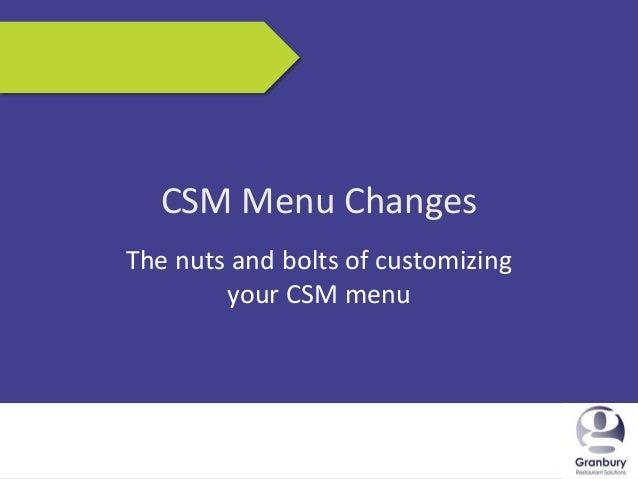 5/17/2013 1CSM Menu ChangesThe nuts and bolts of customizingyour CSM menu