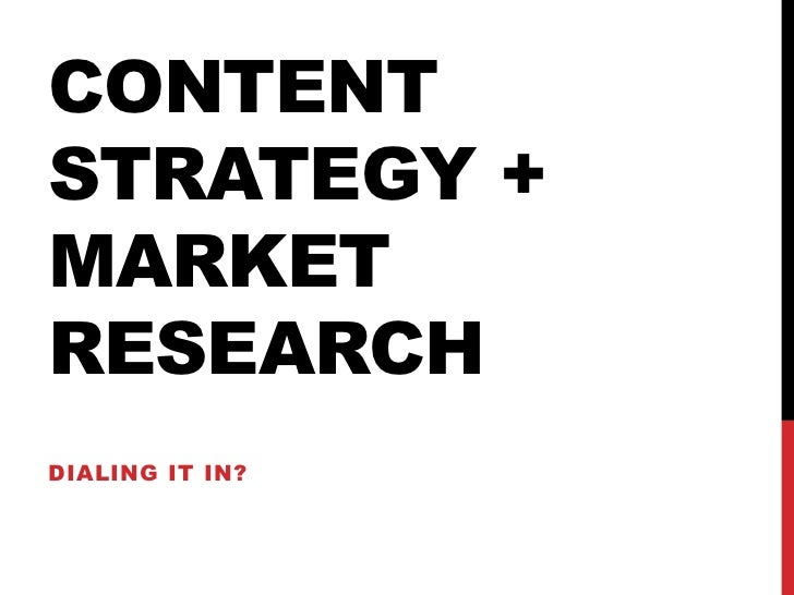 Content Strategy + Market Research<br />Dialing it in?<br />