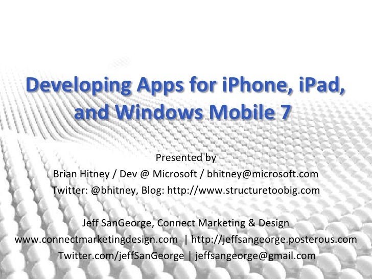 Developing Apps for iPhone, iPad,and Windows Mobile 7<br />Presented by<br />Brian Hitney / Dev @ Microsoft / bhitney@mic...