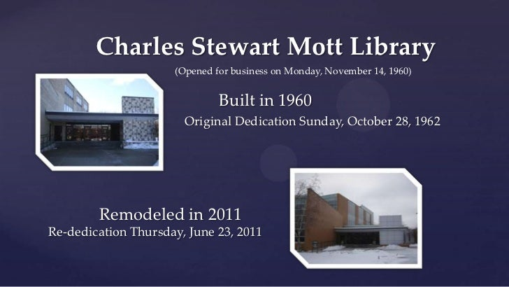 Charles Stewart Mott Library                     (Opened for business on Monday, November 14, 1960)                       ...