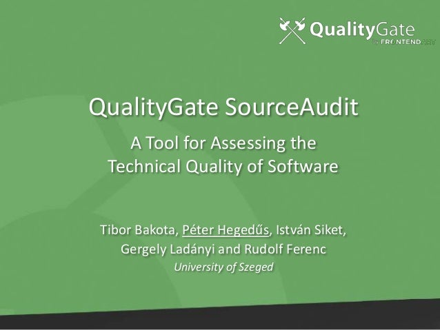 QualityGate SourceAudit A Tool for Assessing the Technical Quality of Software Tibor Bakota, Péter Hegedűs, István Siket, ...